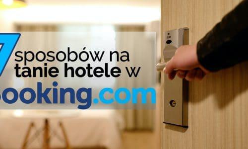 7 sposobow na tanie hotele w Booking.com